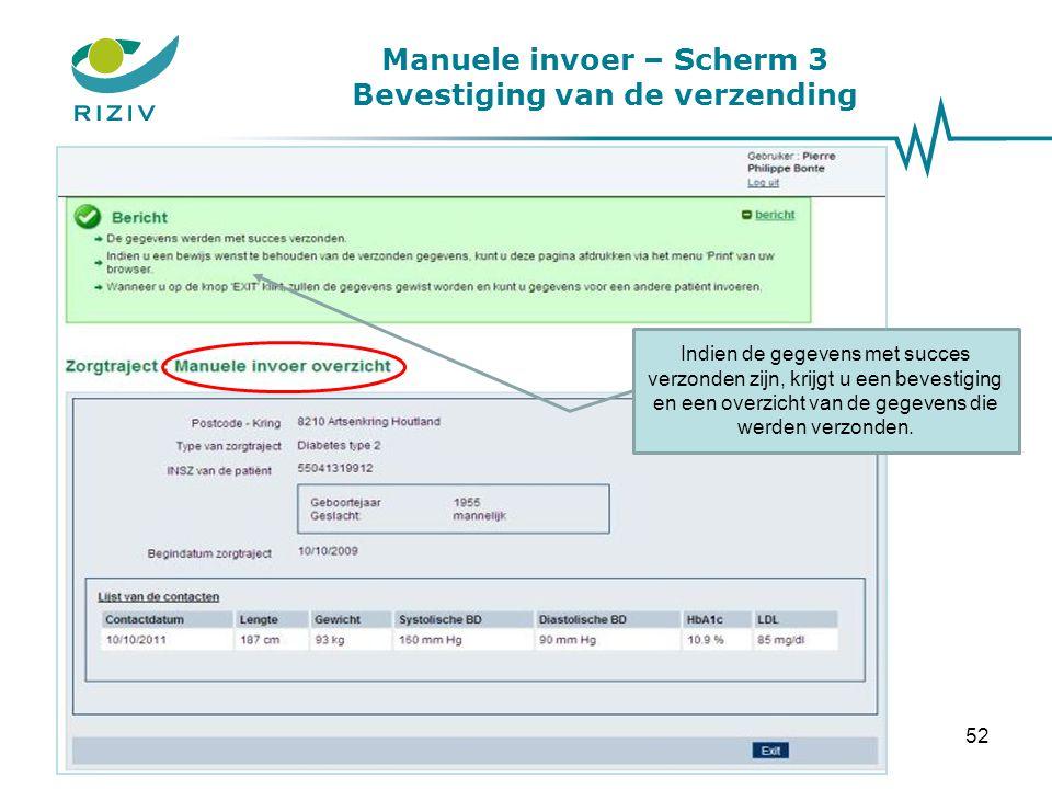 Manuele invoer – Scherm 3 Bevestiging van de verzending Indien de gegevens met succes verzonden zijn, krijgt u een bevestiging en een overzicht van de