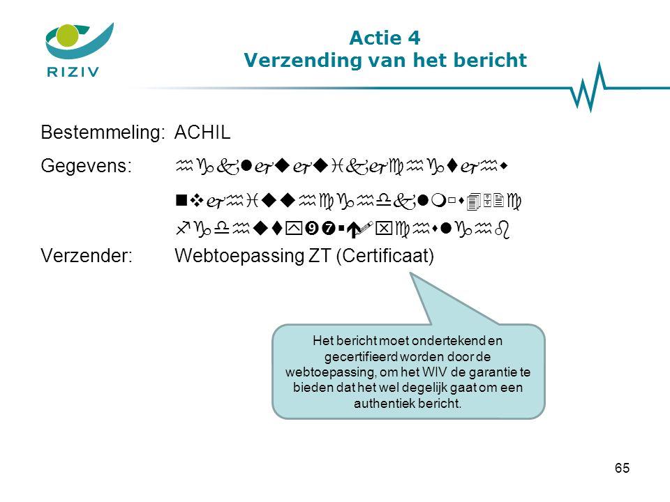 Actie 4 Verzending van het bericht Het bericht moet ondertekend en gecertifieerd worden door de webtoepassing, om het WIV de garantie te bieden dat he
