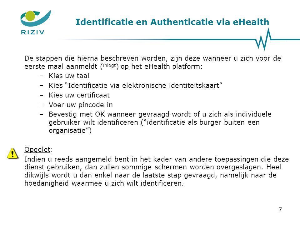 Identificatie en Authenticatie via eHealth De stappen die hierna beschreven worden, zijn deze wanneer u zich voor de eerste maal aanmeldt ( inlogt ) o