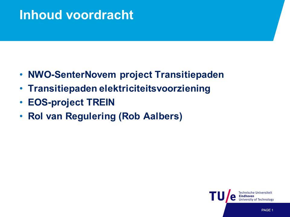 Inhoud voordracht •NWO-SenterNovem project Transitiepaden •Transitiepaden elektriciteitsvoorziening •EOS-project TREIN •Rol van Regulering (Rob Aalbers) PAGE 1