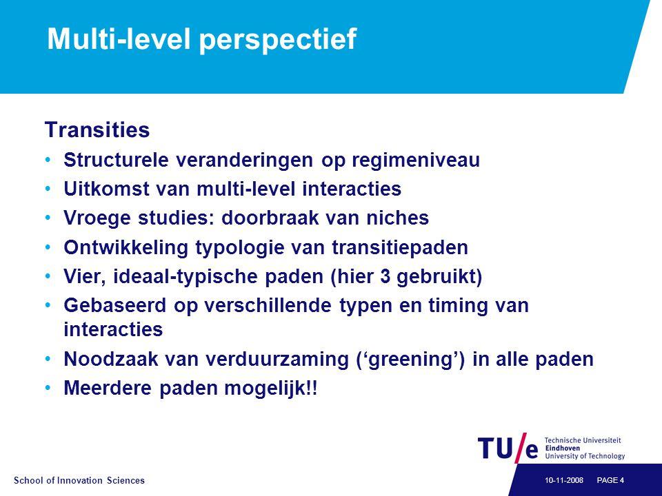 School of Innovation Sciences PAGE 410-11-2008 Multi-level perspectief Transities •Structurele veranderingen op regimeniveau •Uitkomst van multi-level