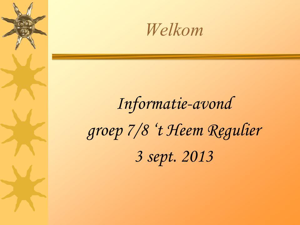 Welkom Informatie-avond groep 7/8 't Heem Regulier 3 sept. 2013