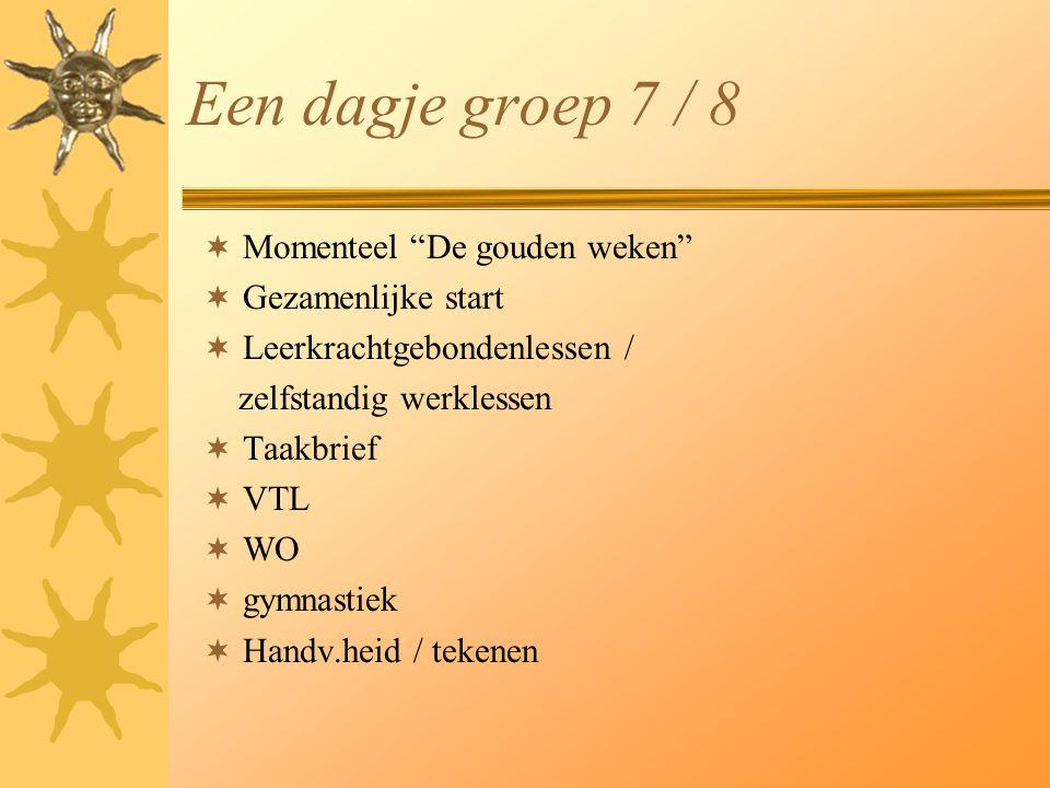 Een dagje groep 7 / 8  Momenteel De gouden weken  Gezamenlijke start  Leerkrachtgebondenlessen / zelfstandig werklessen  Taakbrief  VTL  WO  gymnastiek  Handv.heid / tekenen