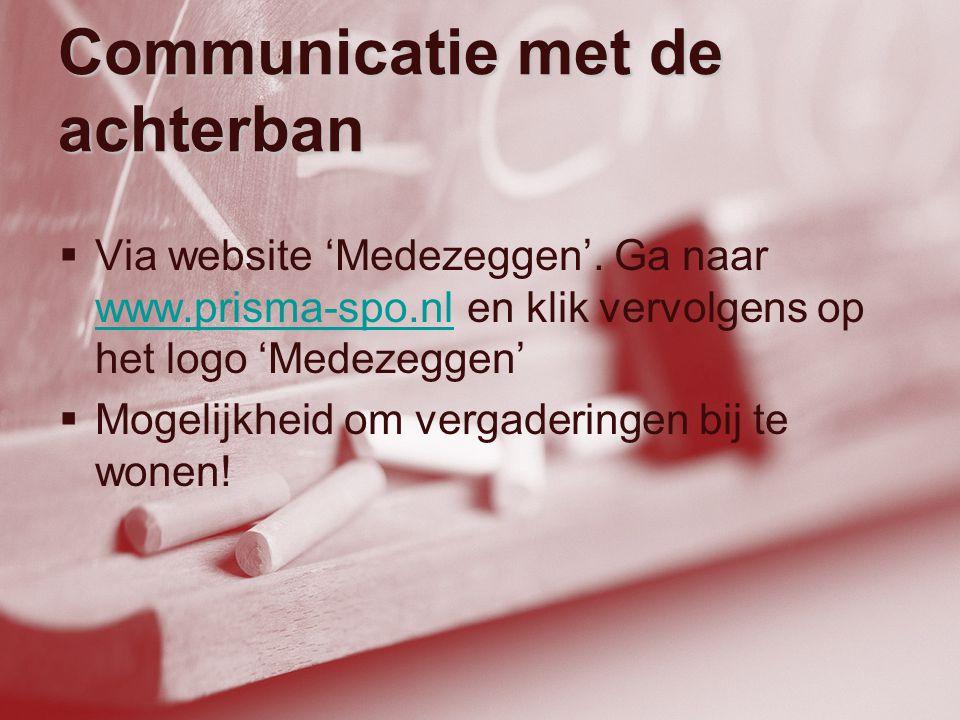 Communicatie met de achterban  Via website 'Medezeggen'. Ga naar www.prisma-spo.nl en klik vervolgens op het logo 'Medezeggen' www.prisma-spo.nl  Mo
