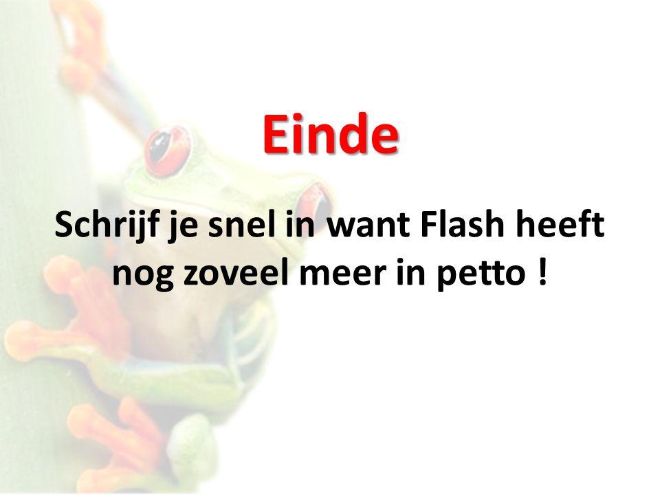 Einde Schrijf je snel in want Flash heeft nog zoveel meer in petto !