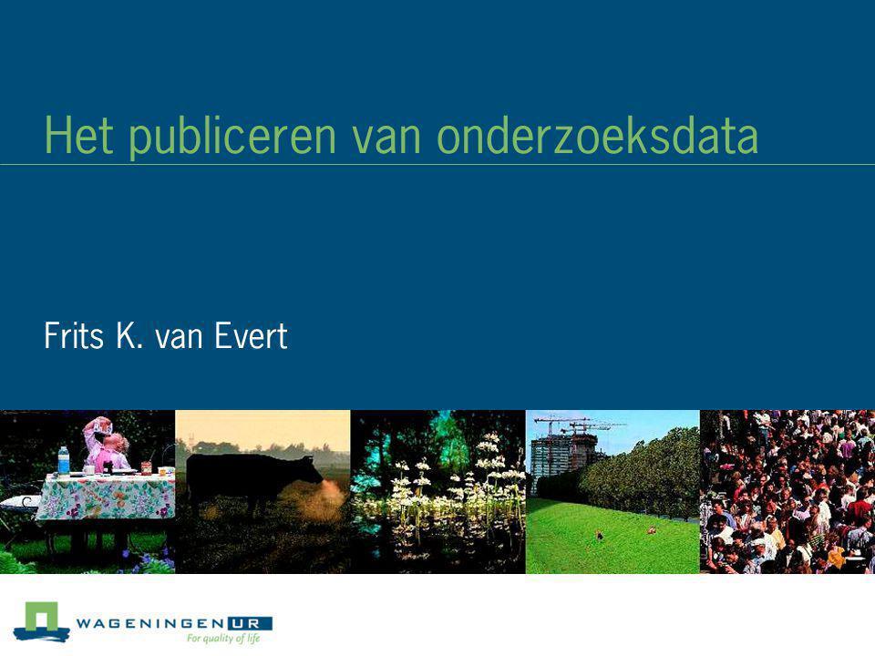Het publiceren van onderzoeksdata Frits K. van Evert