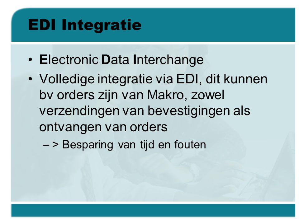 EDI Integratie •Electronic Data Interchange •Volledige integratie via EDI, dit kunnen bv orders zijn van Makro, zowel verzendingen van bevestigingen a