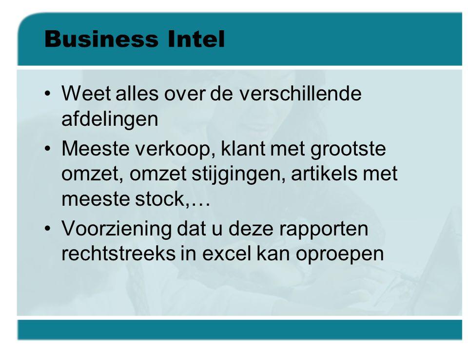 Business Intel •Weet alles over de verschillende afdelingen •Meeste verkoop, klant met grootste omzet, omzet stijgingen, artikels met meeste stock,… •