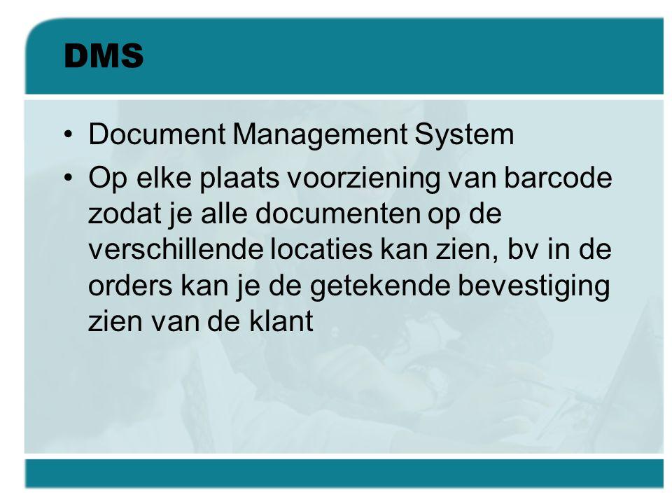 DMS •Document Management System •Op elke plaats voorziening van barcode zodat je alle documenten op de verschillende locaties kan zien, bv in de order