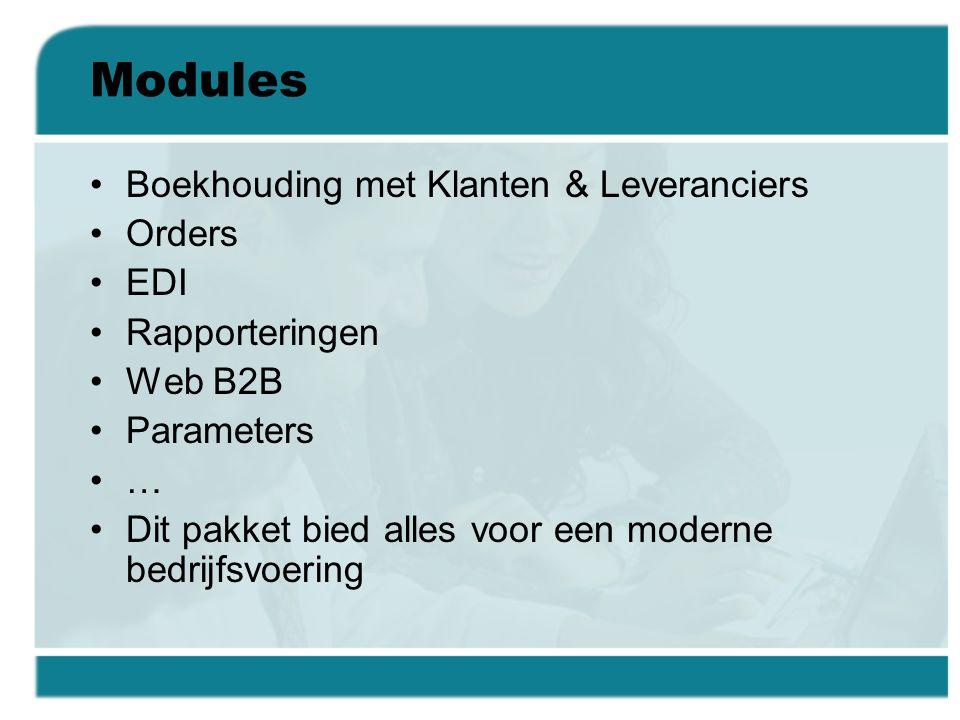 Modules •Boekhouding met Klanten & Leveranciers •Orders •EDI •Rapporteringen •Web B2B •Parameters •… •Dit pakket bied alles voor een moderne bedrijfsv