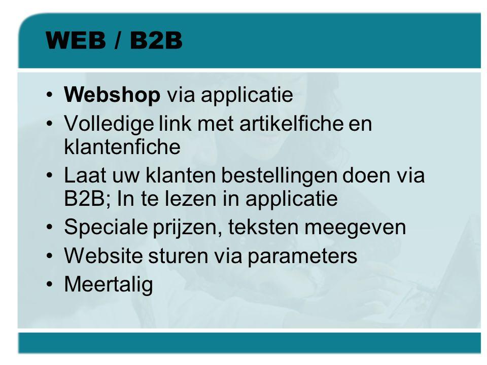 WEB / B2B •Webshop via applicatie •Volledige link met artikelfiche en klantenfiche •Laat uw klanten bestellingen doen via B2B; In te lezen in applicat
