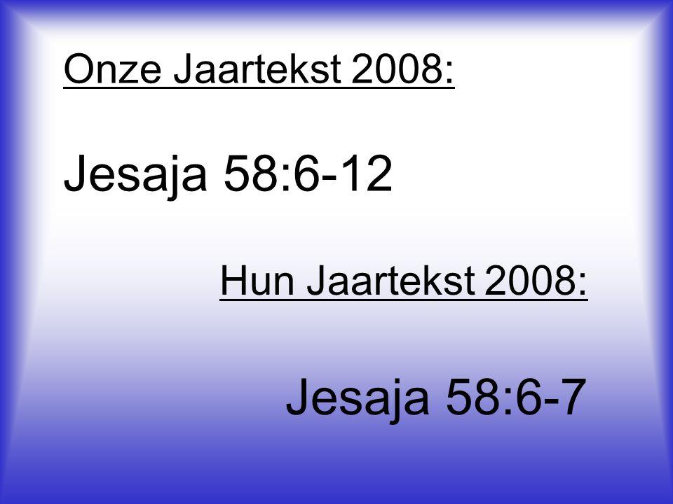 Jesaja 58:6-12 Onze Jaartekst 2008: Jesaja 58:6-12 Hun Jaartekst 2008: Jesaja 58:6-7