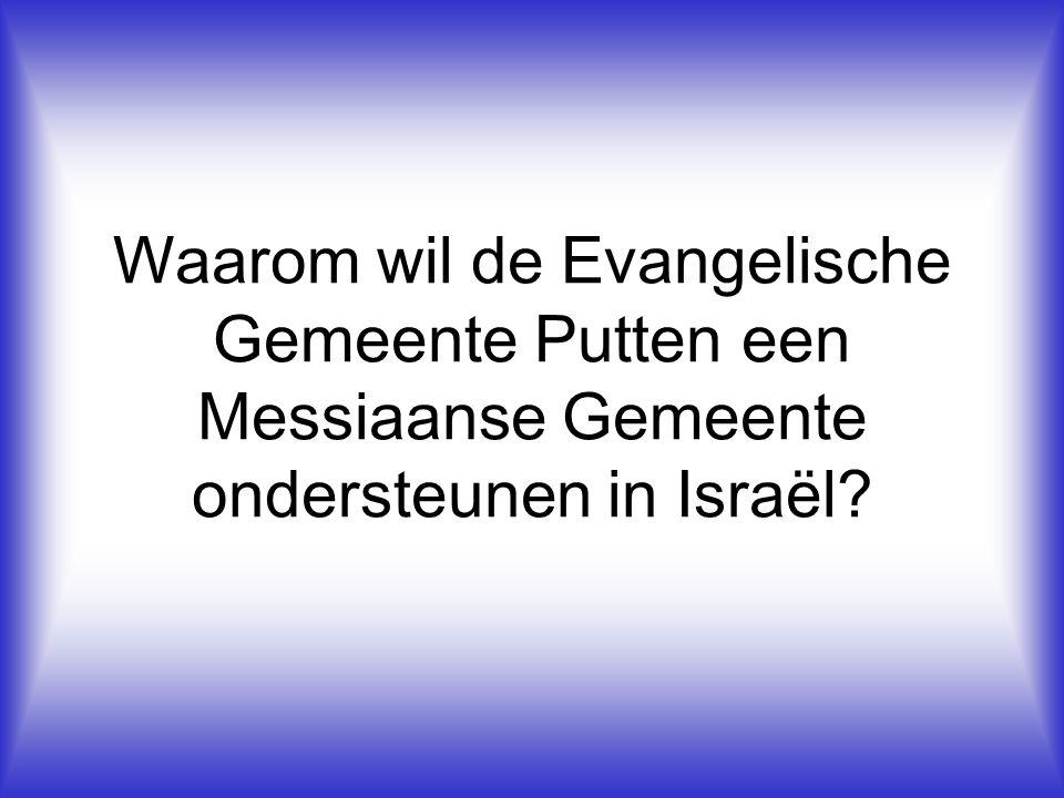 Waarom wil de Evangelische Gemeente Putten een Messiaanse Gemeente ondersteunen in Israël