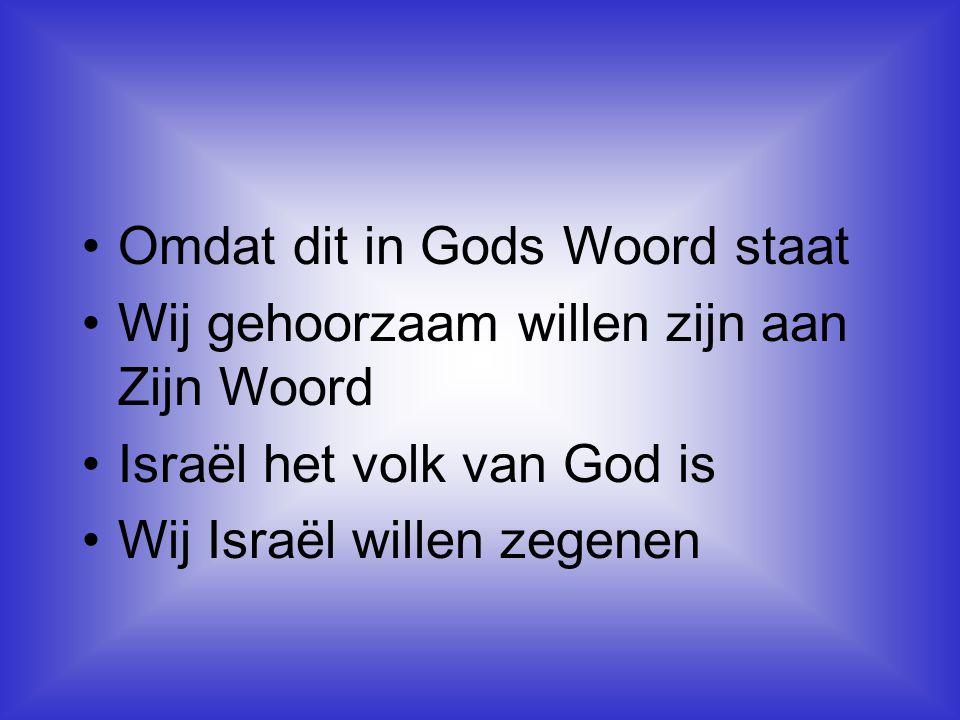 •Omdat dit in Gods Woord staat •Wij gehoorzaam willen zijn aan Zijn Woord •Israël het volk van God is •Wij Israël willen zegenen