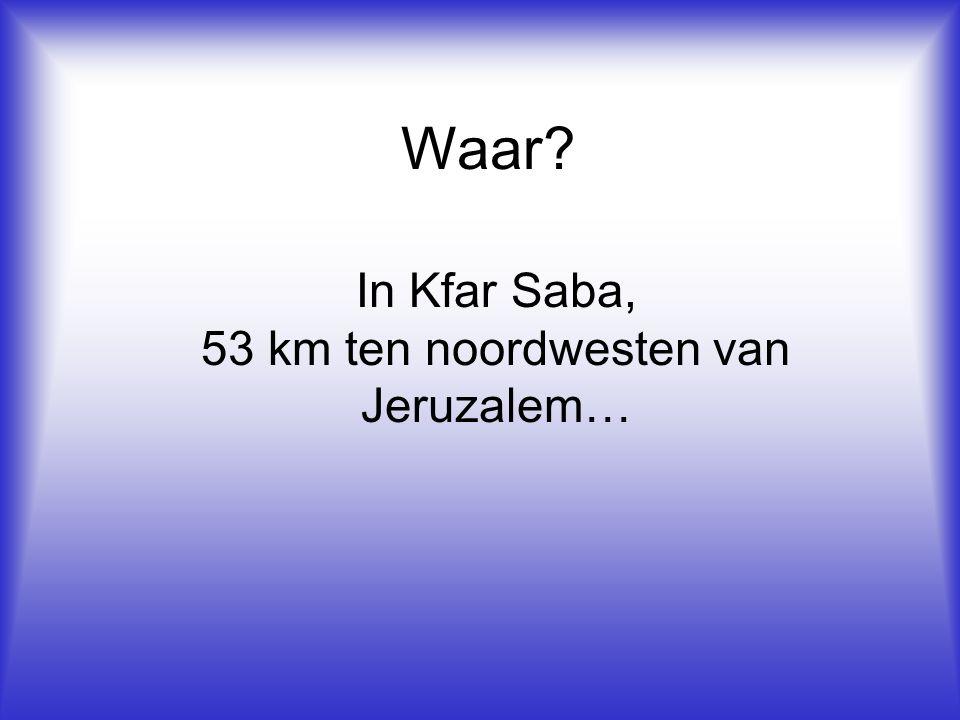 Waar In Kfar Saba, 53 km ten noordwesten van Jeruzalem…