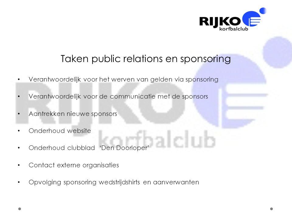 Taken public relations en sponsoring • Verantwoordelijk voor het werven van gelden via sponsoring • Verantwoordelijk voor de communicatie met de spons