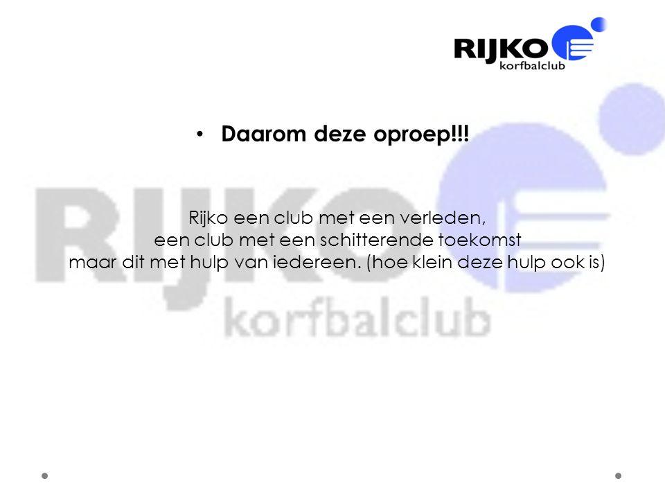 Rijko een club met een verleden, een club met een schitterende toekomst maar dit met hulp van iedereen. (hoe klein deze hulp ook is) • Daarom deze opr