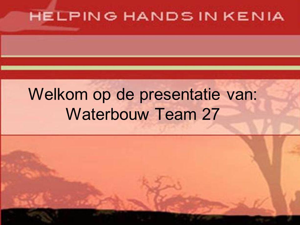 Welkom op de presentatie van: Waterbouw Team 27