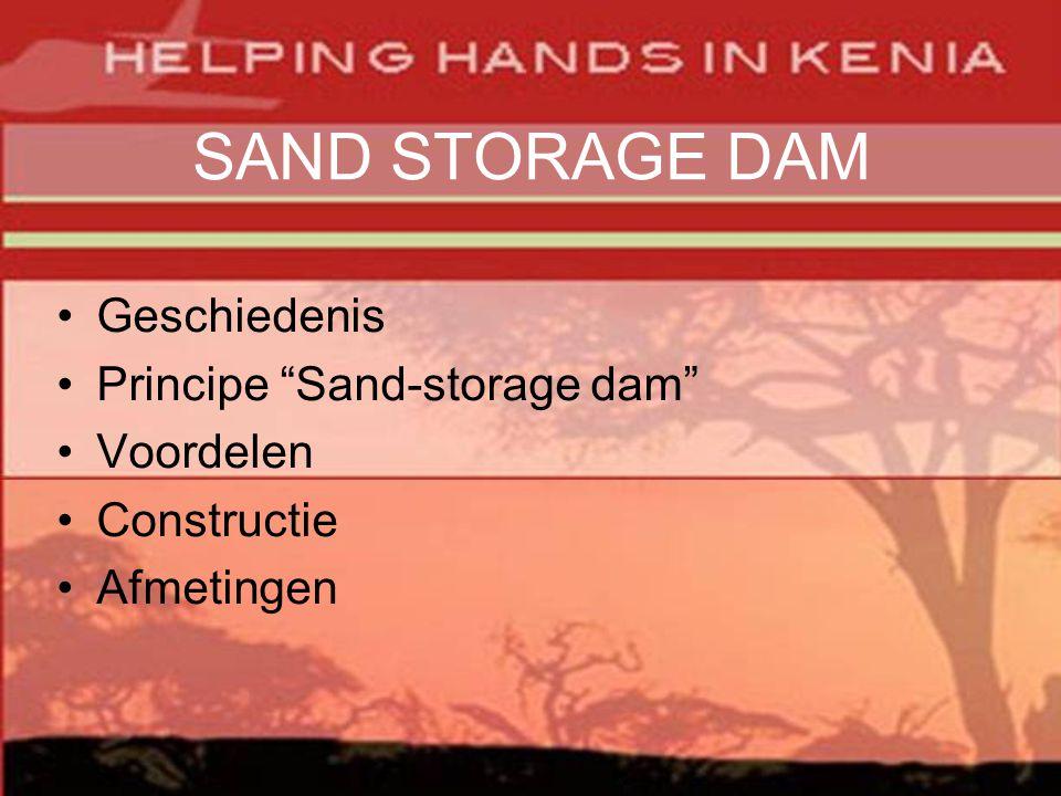 SAND STORAGE DAM •Geschiedenis •Principe Sand-storage dam •Voordelen •Constructie •Afmetingen