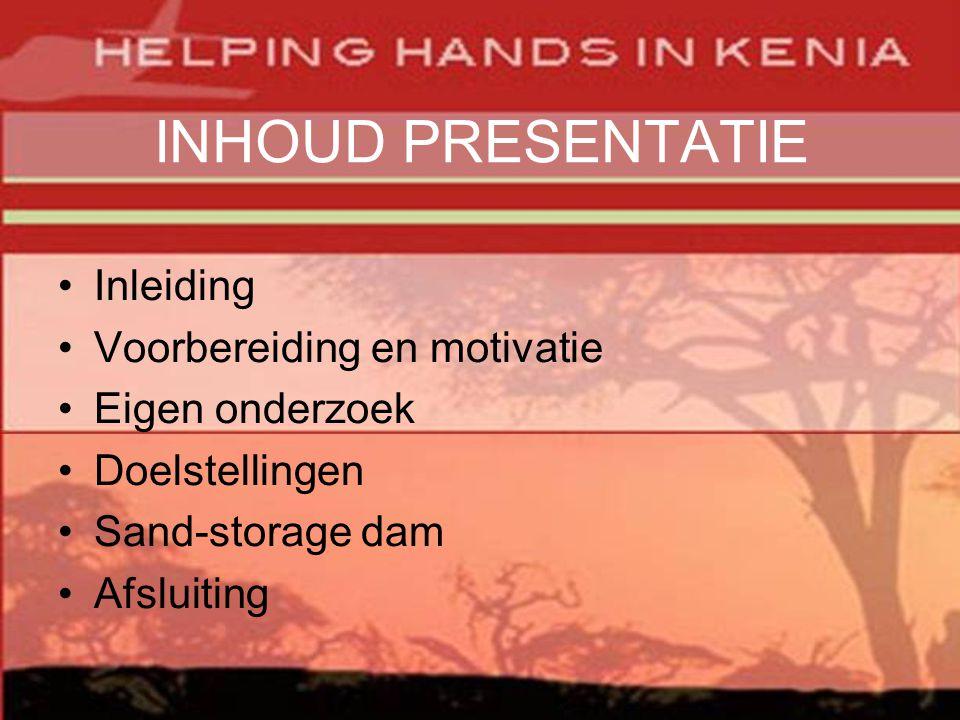 INHOUD PRESENTATIE •Inleiding •Voorbereiding en motivatie •Eigen onderzoek •Doelstellingen •Sand-storage dam •Afsluiting