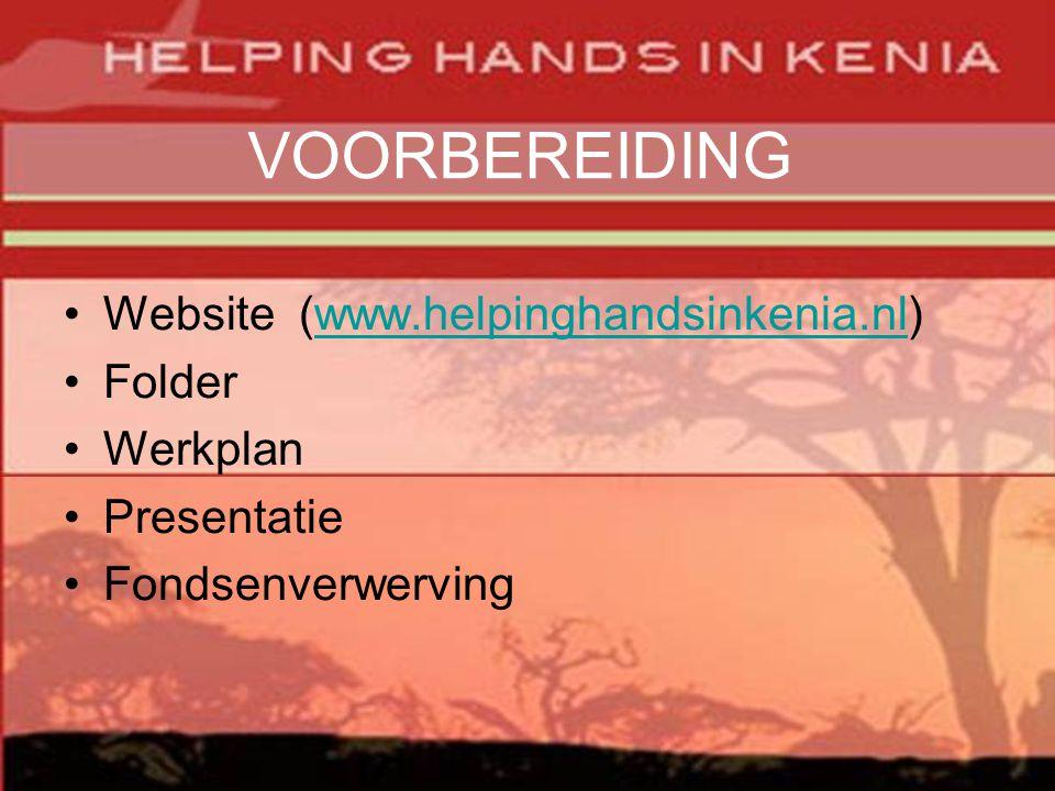 VOORBEREIDING •Website (www.helpinghandsinkenia.nl)www.helpinghandsinkenia.nl •Folder •Werkplan •Presentatie •Fondsenverwerving