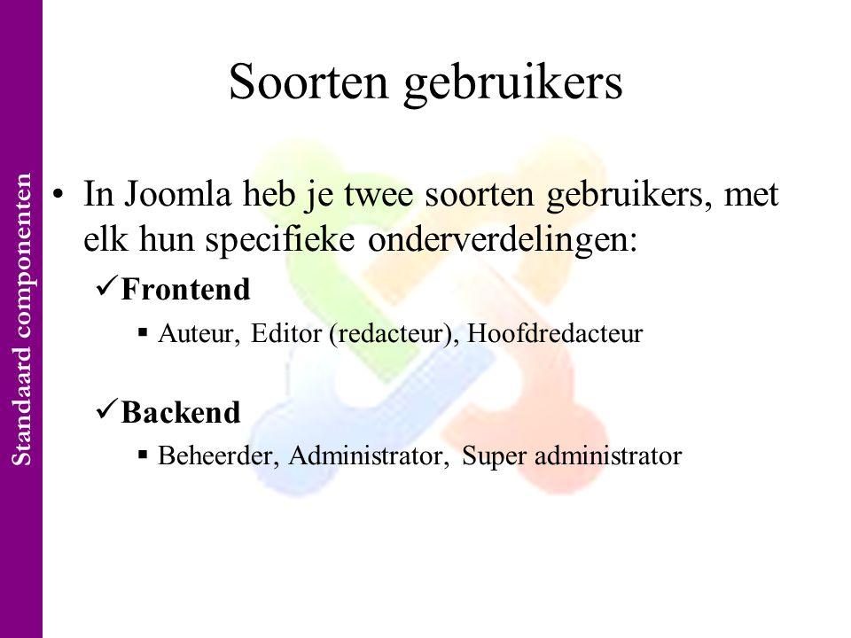 Soorten gebruikers •In Joomla heb je twee soorten gebruikers, met elk hun specifieke onderverdelingen:  Frontend  Auteur, Editor (redacteur), Hoofdredacteur  Backend  Beheerder, Administrator, Super administrator Standaard componenten