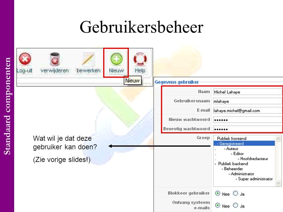 Gebruikersbeheer Wat wil je dat deze gebruiker kan doen (Zie vorige slides!) Standaard componenten