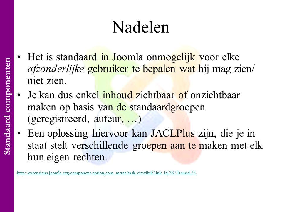 Nadelen •Het is standaard in Joomla onmogelijk voor elke afzonderlijke gebruiker te bepalen wat hij mag zien/ niet zien.