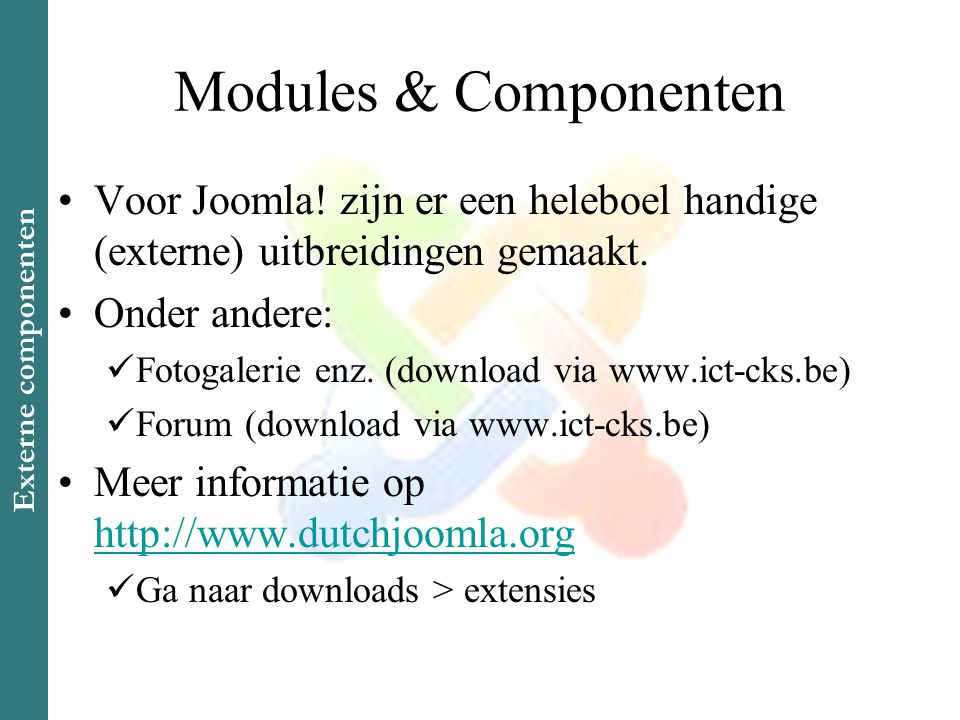 Modules & Componenten •Voor Joomla. zijn er een heleboel handige (externe) uitbreidingen gemaakt.
