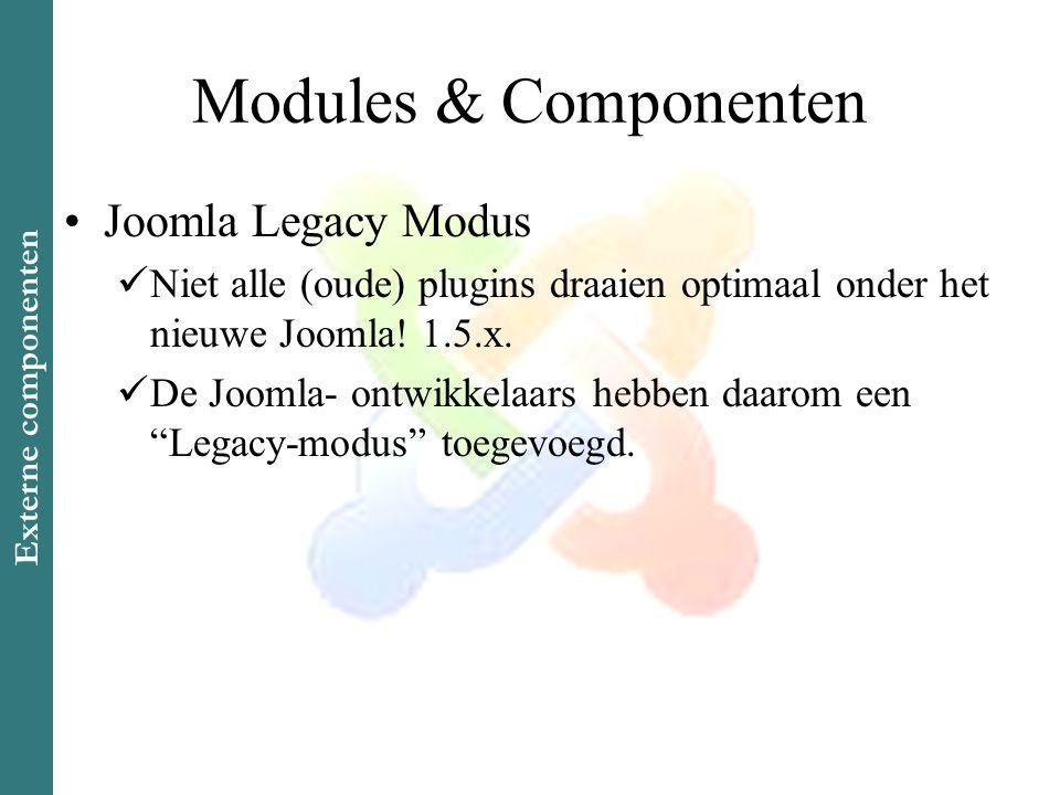 Modules & Componenten •Joomla Legacy Modus  Niet alle (oude) plugins draaien optimaal onder het nieuwe Joomla.
