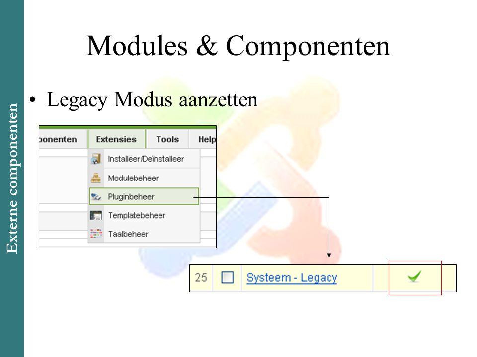 Modules & Componenten •Legacy Modus aanzetten Externe componenten