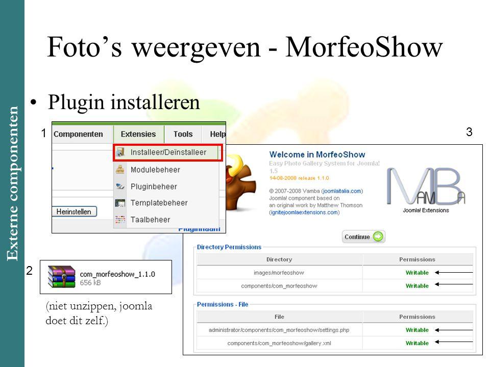 Foto's weergeven - MorfeoShow •Plugin installeren 1 2 3 (niet unzippen, joomla doet dit zelf.) Externe componenten