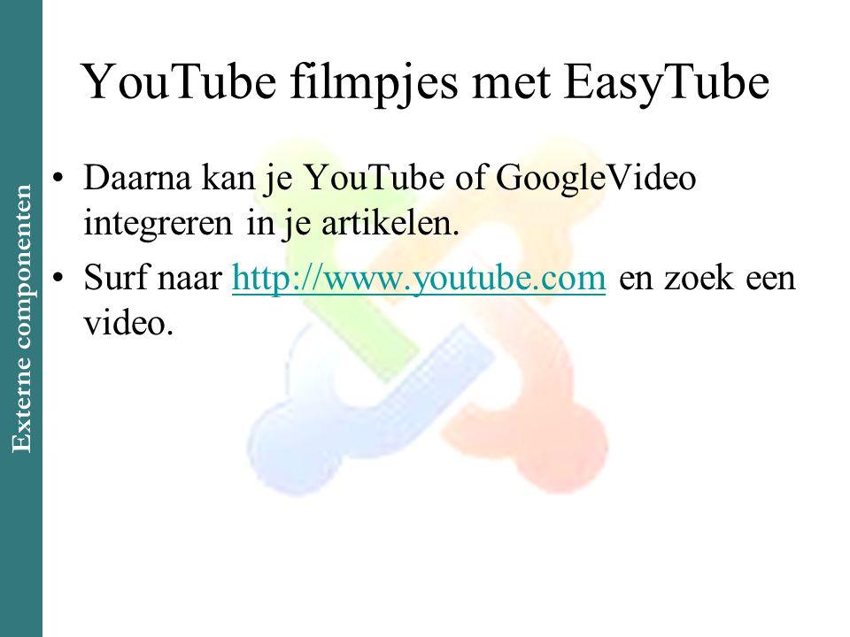 YouTube filmpjes met EasyTube •Daarna kan je YouTube of GoogleVideo integreren in je artikelen. •Surf naar http://www.youtube.com en zoek een video.ht