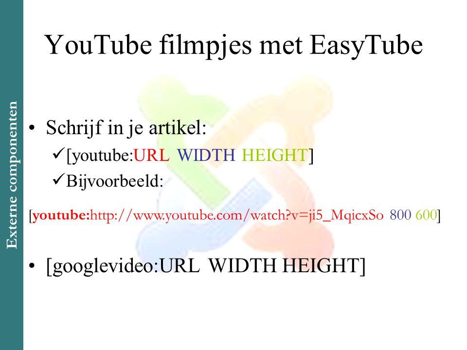 YouTube filmpjes met EasyTube •Schrijf in je artikel:  [youtube:URL WIDTH HEIGHT]  Bijvoorbeeld: •[googlevideo:URL WIDTH HEIGHT] [youtube:http://www.youtube.com/watch v=ji5_MqicxSo 800 600] Externe componenten