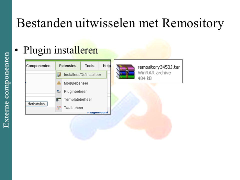 Bestanden uitwisselen met Remository •Plugin installeren Externe componenten