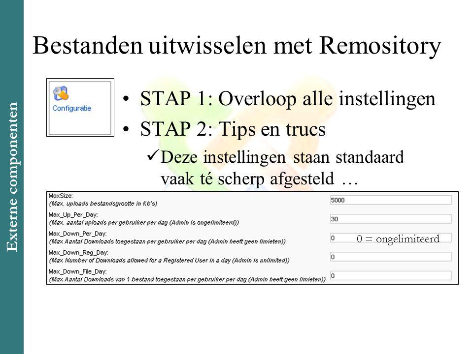 Bestanden uitwisselen met Remository •STAP 1: Overloop alle instellingen •STAP 2: Tips en trucs  Deze instellingen staan standaard vaak té scherp afgesteld … 0 = ongelimiteerd Externe componenten