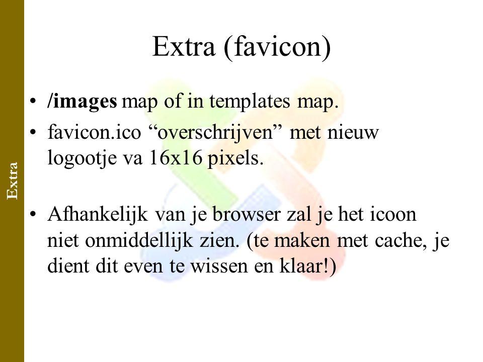 """Extra (favicon) •/images map of in templates map. •favicon.ico """"overschrijven"""" met nieuw logootje va 16x16 pixels. •Afhankelijk van je browser zal je"""