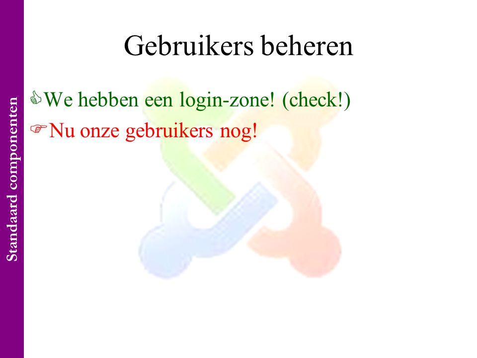 Gebruikers beheren  We hebben een login-zone. (check!)  Nu onze gebruikers nog.