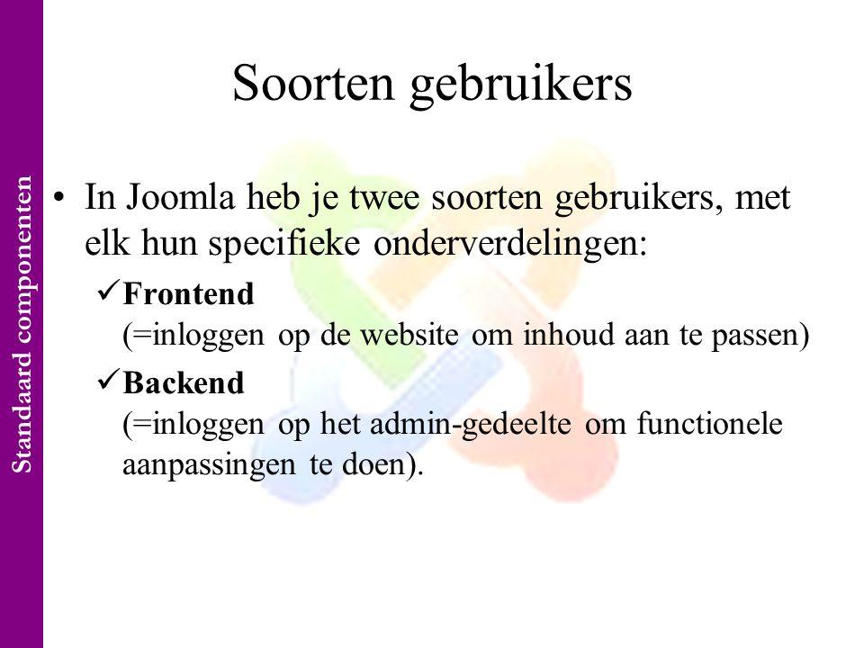 Soorten gebruikers •In Joomla heb je twee soorten gebruikers, met elk hun specifieke onderverdelingen:  Frontend (=inloggen op de website om inhoud aan te passen)  Backend (=inloggen op het admin-gedeelte om functionele aanpassingen te doen).