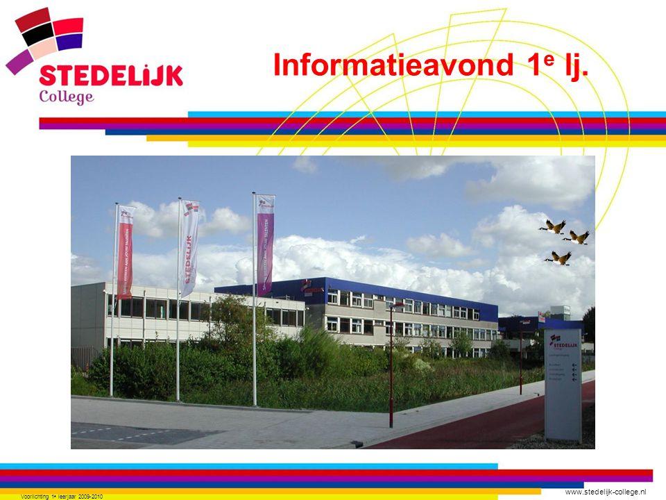 www.stedelijk-college.nl Vanavond bespreken we het volgende: 1) Telefoonlijst/gegevens controleren 2) Leerling/les rooster 3) Informatiegids - jaarplanning 4) Schoolregels - mp3/gsm/kleding/omgang Voorlichting 1 e leerjaar 2009-2010