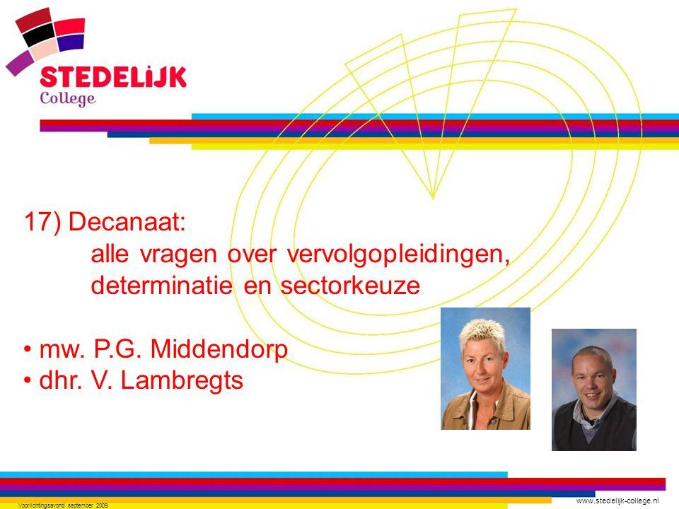 www.stedelijk-college.nl Voorlichtingsavond september 2009 17) Decanaat: alle vragen over vervolgopleidingen, determinatie en sectorkeuze • mw. P.G. M