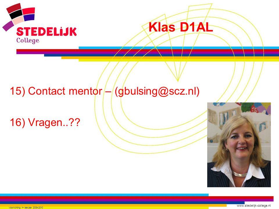 www.stedelijk-college.nl 15) Contact mentor – (gbulsing@scz.nl) 16) Vragen..?? Voorlichting 1 e leerjaar 2009-2010 Klas D1AL