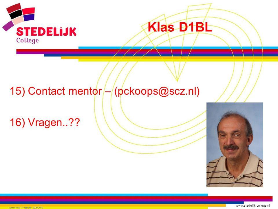 www.stedelijk-college.nl 15) Contact mentor – (pckoops@scz.nl) 16) Vragen..?? Voorlichting 1 e leerjaar 2009-2010 Klas D1BL