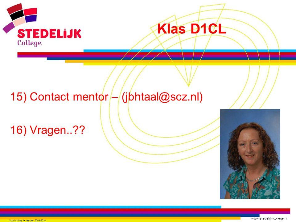 www.stedelijk-college.nl 15) Contact mentor – (jbhtaal@scz.nl) 16) Vragen..?? Voorlichting 1 e leerjaar 2009-2010 Klas D1CL