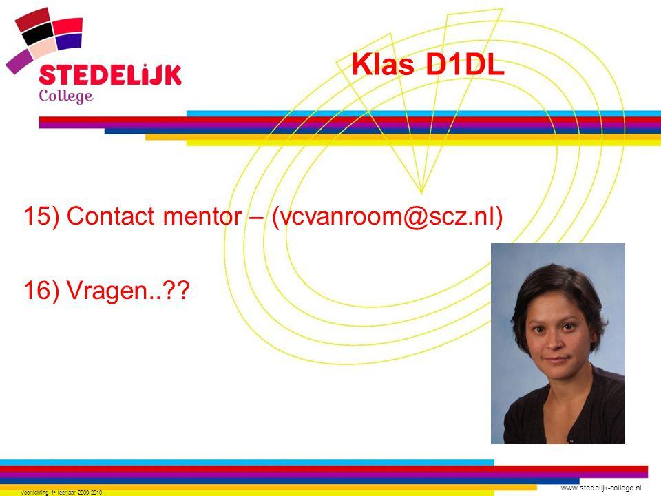 www.stedelijk-college.nl 15) Contact mentor – (vcvanroom@scz.nl) 16) Vragen..?? Voorlichting 1 e leerjaar 2009-2010 Klas D1DL