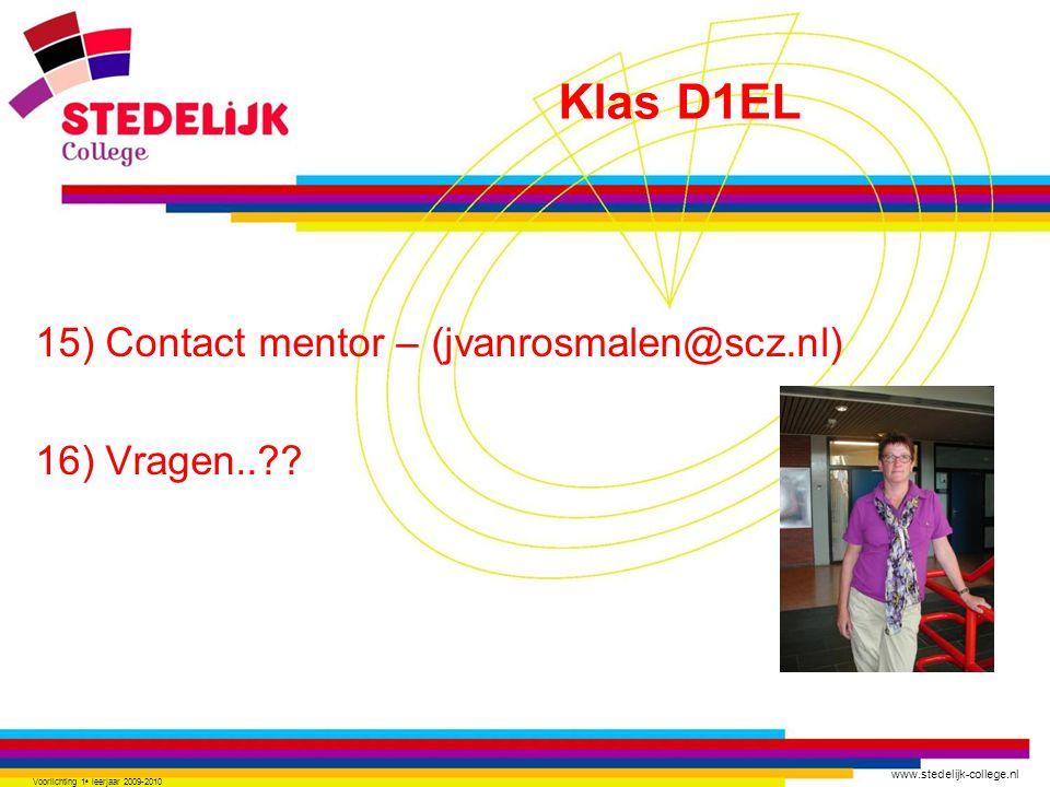 www.stedelijk-college.nl 15) Contact mentor – (jvanrosmalen@scz.nl) 16) Vragen..?? Voorlichting 1 e leerjaar 2009-2010 Klas D1EL