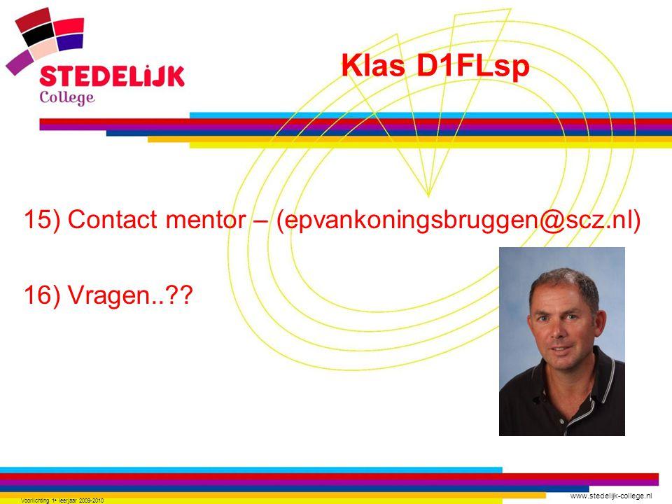 www.stedelijk-college.nl 15) Contact mentor – (epvankoningsbruggen@scz.nl) 16) Vragen..?? Voorlichting 1 e leerjaar 2009-2010 Klas D1FLsp