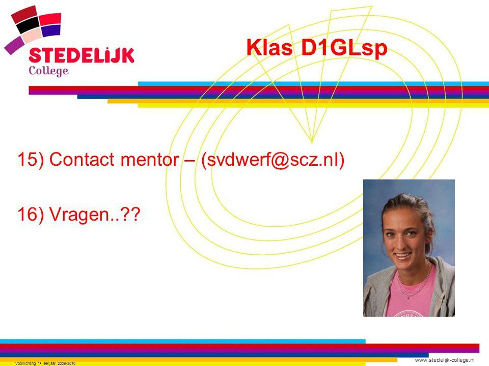 www.stedelijk-college.nl 15) Contact mentor – (svdwerf@scz.nl) 16) Vragen..?? Voorlichting 1 e leerjaar 2009-2010 Klas D1GLsp