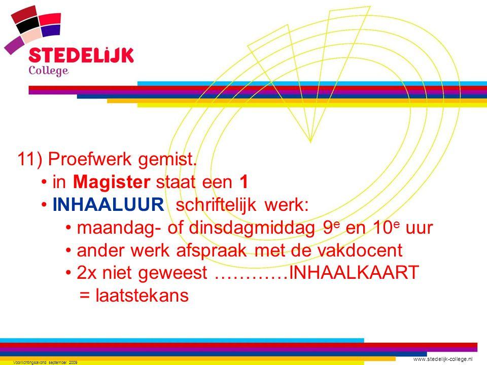 www.stedelijk-college.nl Voorlichtingsavond september 2009 11) Proefwerk gemist. • in Magister staat een 1 • INHAALUUR schriftelijk werk: • maandag- o