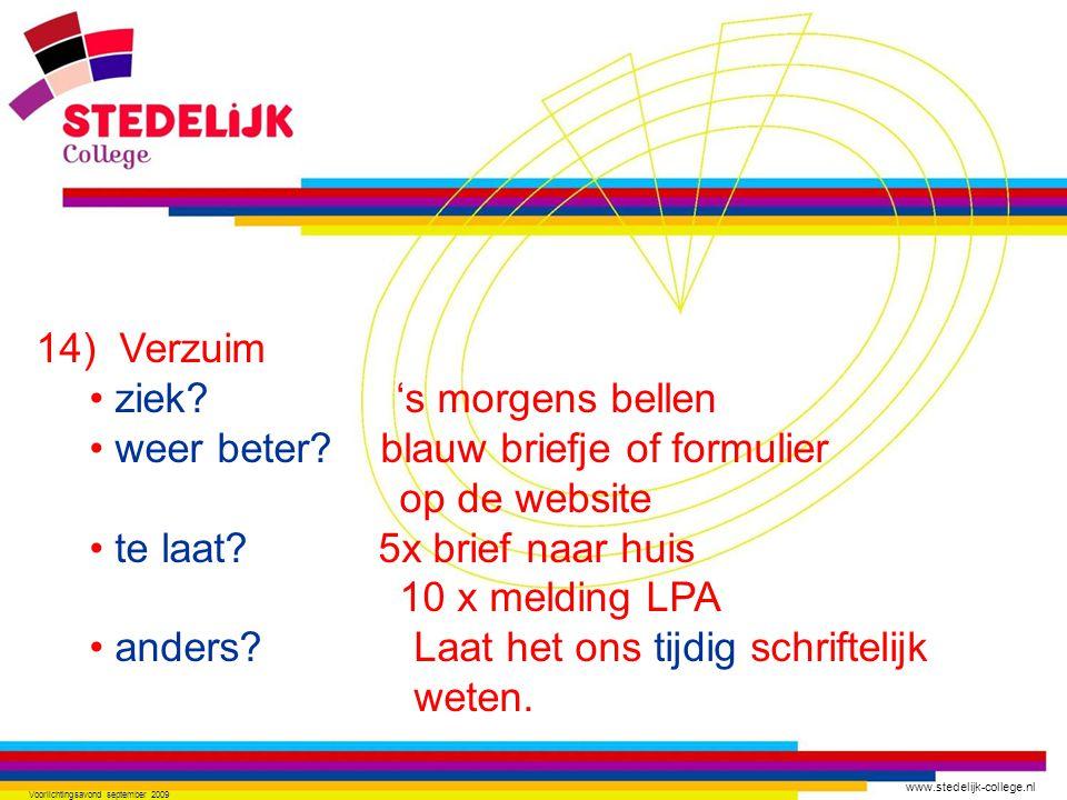 www.stedelijk-college.nl Voorlichtingsavond september 2009 14) Verzuim • ziek? 's morgens bellen • weer beter? blauw briefje of formulier op de websit